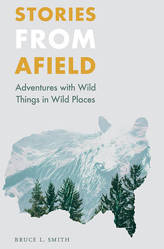 Stories from Afield: Adventures with Wild Things in Wild Places cover