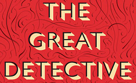The Great Detective: The Amazing Rise and Immortal Life of Sherlock Holmes